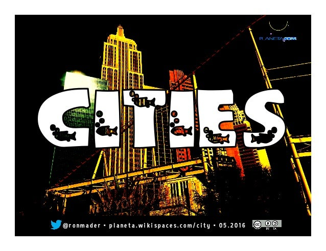 CITIES	   @ r o n made r • pl ane ta. wi k i space s. co m/ ci ty •  0 1. 2 0 15
