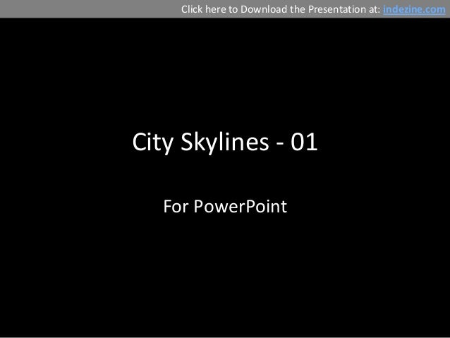 Click here to Download the Presentation at: indezine.comCity Skylines - 01  For PowerPoint