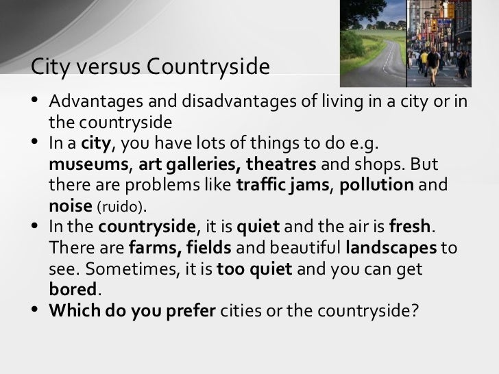 advantages of living in the countryside essay The advantages of living in a big city considering relocating to the big city while the countryside offers a quiet, scenic backdrop, it lacks many of the advantages that.