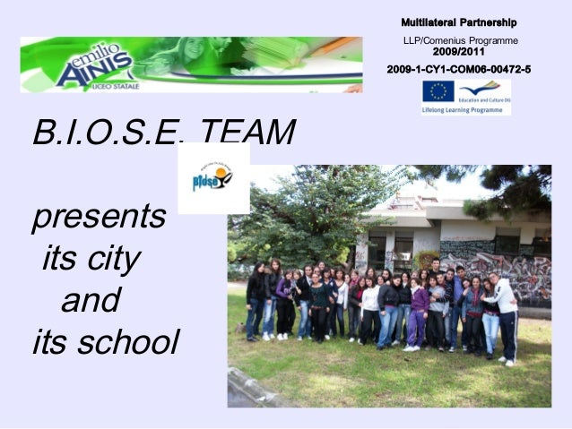 B.I.O.S.E. TEAM presents its city and its school Multilateral Partnership LLP/Comenius Programme 2009/2011 2009-1-CY1-COM0...