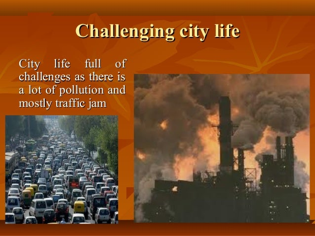 essay on village life vs city life Major difference between village life and city life is the facilitiesanother significant difference between village life and city life is the environment.