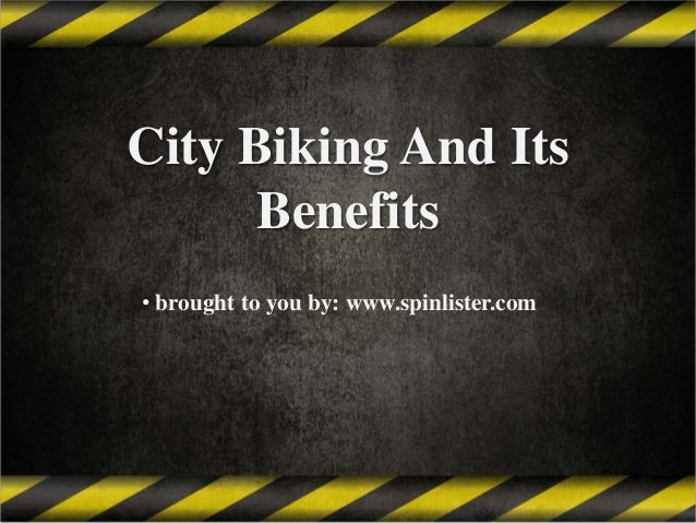 City Biking And Its Benefits • brought to you by: www.spinlister.com