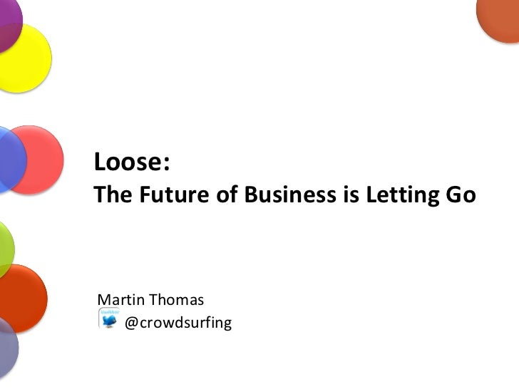 Loose:  The Future of Business is Letting Go Martin Thomas @crowdsurfing