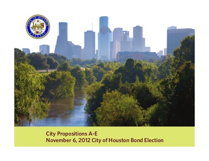 City Propositions A-ENovember 6, 2012 City of Houston Bond Election