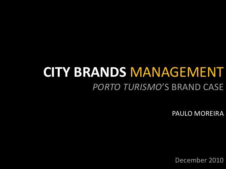 CITY BRANDS MANAGEMENT <br />PORTO TURISMO'S BRAND CASE<br />PAULO MOREIRA<br />December 2010<br />