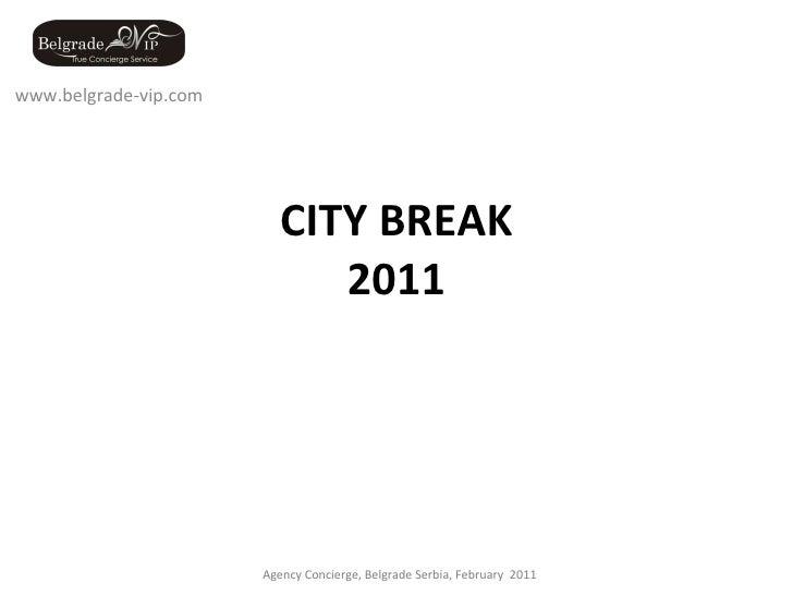 CITY BREAK 2011 www.belgrade-vip.com Agency Concierge, Belgrade Serbia, February  2011
