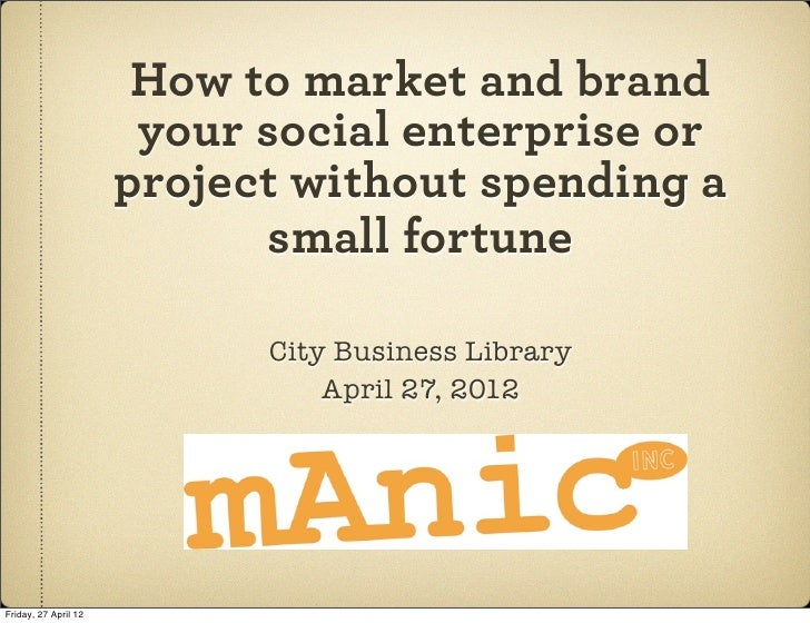 How to market and brand                       your social enterprise or                      project without spending a   ...