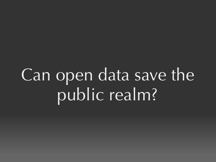 Can Open Data Save The Public Realm