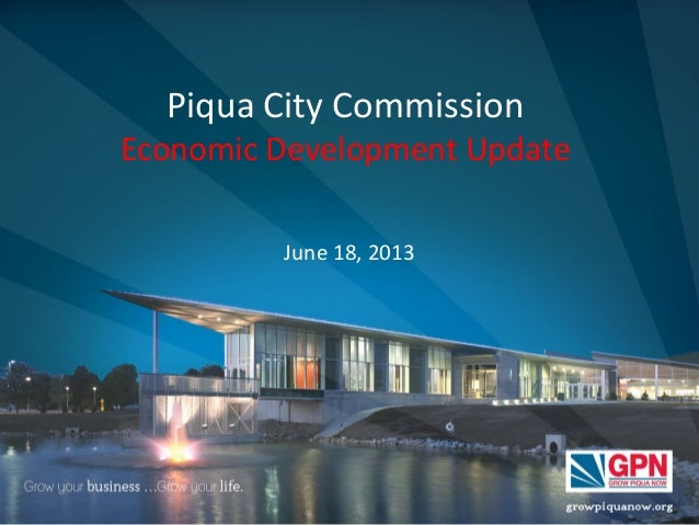 Piqua City Commission Economic Development Update June 18, 2013