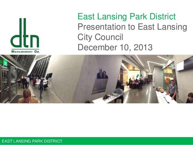 East Lansing Park District Presentation to East Lansing City Council December 10, 2013  EAST LANSING PARK DISTRICT