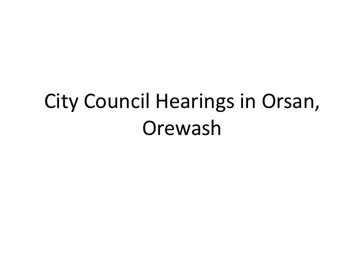 City council hearings in orsan orewash