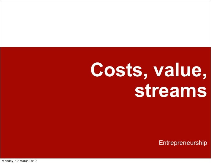 Costs, value and streams