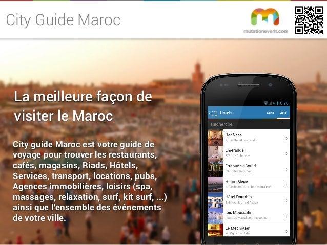 La meilleure façon de visiter le Maroc City guide Maroc est votre guide de voyage pour trouver les restaurants, cafés, mag...