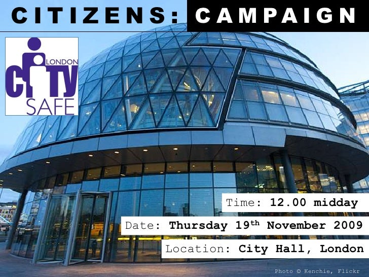 CITIZENS:<br />CAMPAIGN<br />Time: 12.00 midday<br />Date: Thursday 19th November 2009<br />Location: City Hall, London<br...