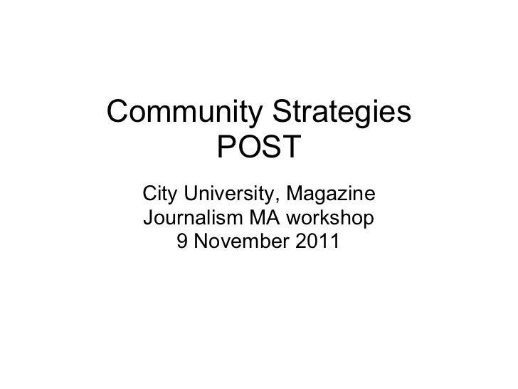 Community Strategies     POST  City University, Magazine  Journalism MA workshop      9 November 2011