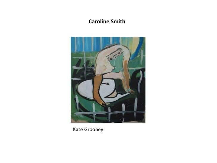 Caroline Smith Kate Groobey