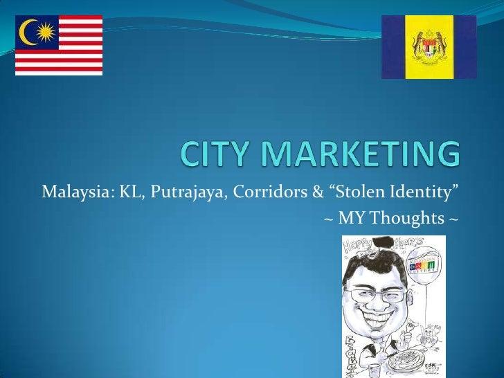 "CITY MARKETING<br />Malaysia: KL, Putrajaya, Corridors & ""Stolen Identity""<br />~ MY Thoughts ~<br />"