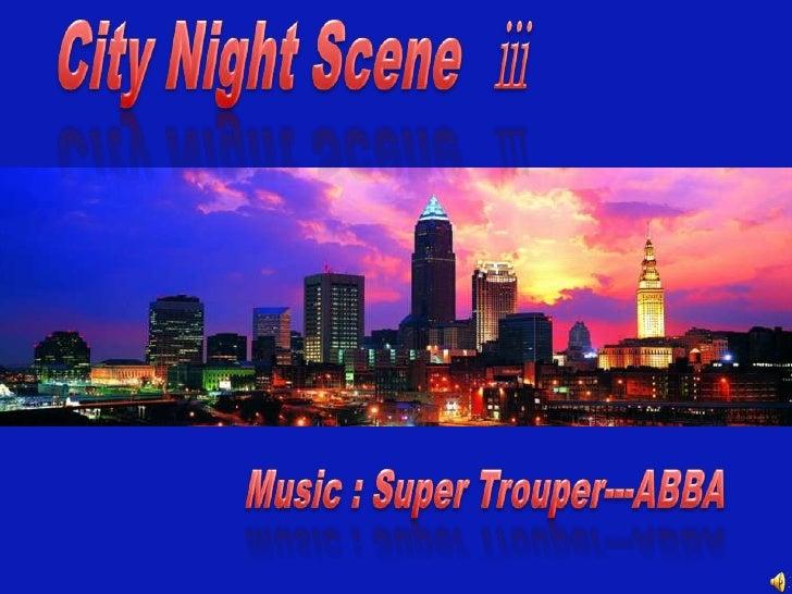 City Night Scene ⅲ <br />Music : Super Trouper---ABBA <br />