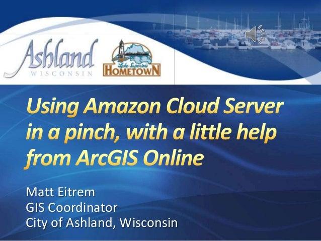 Matt Eitrem GIS Coordinator City of Ashland, Wisconsin