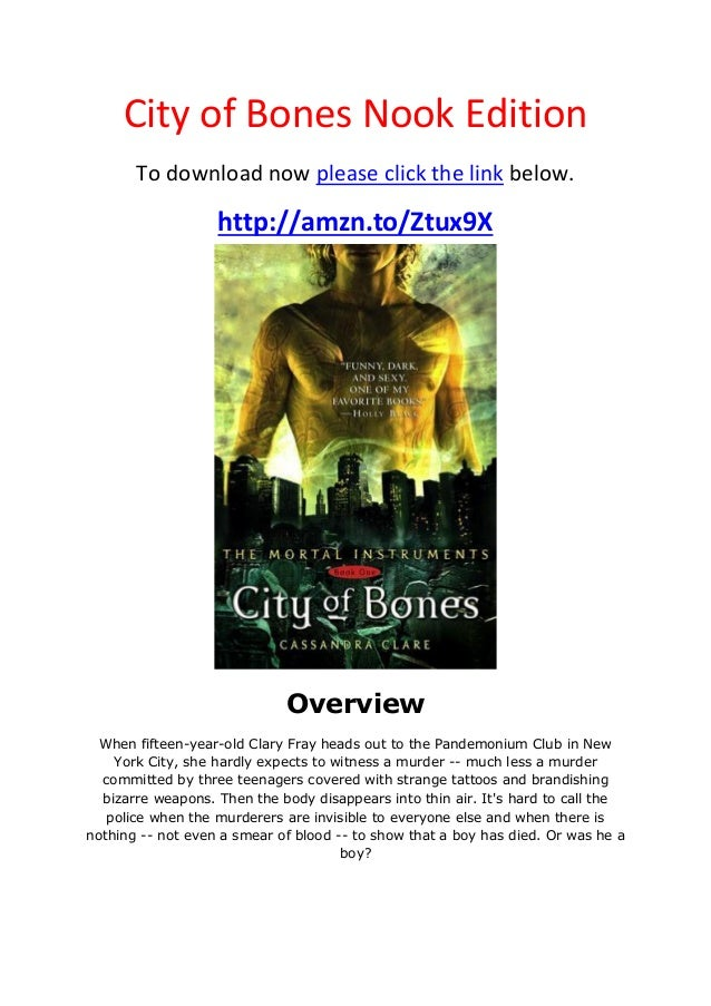City of Bones Nook EditionTo download now please click the link below.http://amzn.to/Ztux9XOverviewWhen fifteen-year-old C...