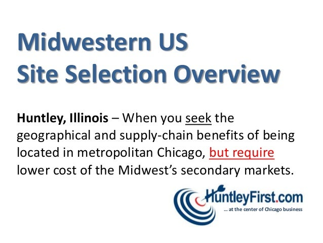 Midwestern USSite Selection OverviewHuntley, Illinois – When you seek thegeographical and supply-chain benefits of beinglo...