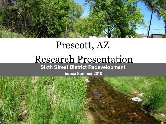 Prescott, AZ Research Presentation Sixth Street District Redevelopment Ecosa Summer 2010