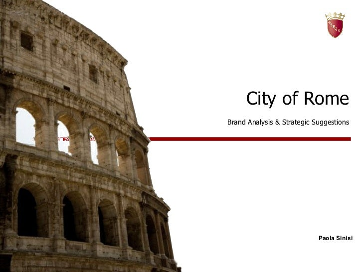 City of Rome Brand Analysis & Strategic Suggestions Roma, 17 Dicembre 2008 Paola Sinisi