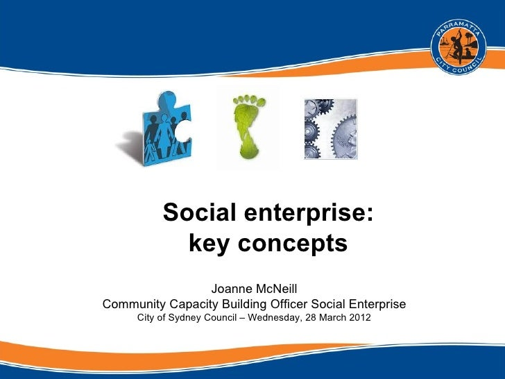 Social enterprise:             key concepts                 Joanne McNeillCommunity Capacity Building Officer Social Enter...