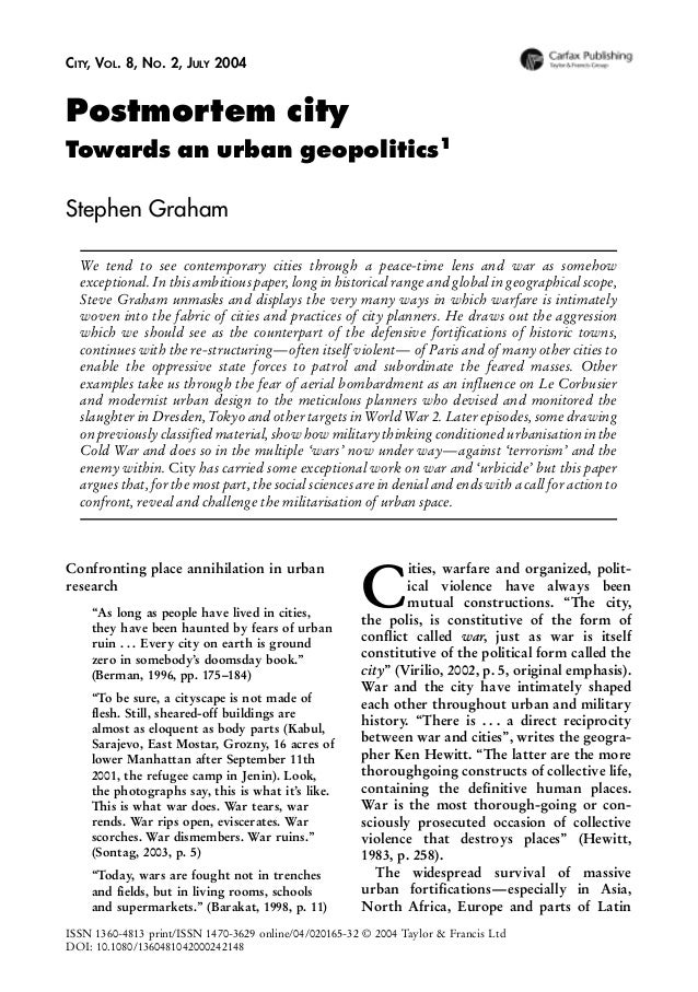 CITY, VOL. 8, NO. 2, JULY 2004  Postmortem city Towards an urban geopolitics1 Stephen Graham We tend to see contemporary c...