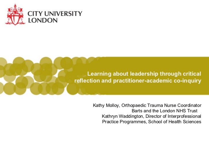 Learning about leadership through critical reflection and practitioner-academic co-inquiry Kathy Molloy, Orthopaedic Traum...