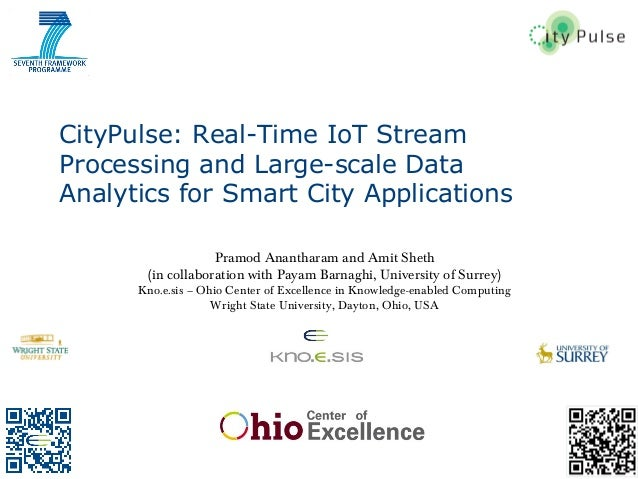 CityPulse: Real-Time IoT Stream Processing and Large-scale Data Analytics for Smart City Applications Pramod Anantharam an...