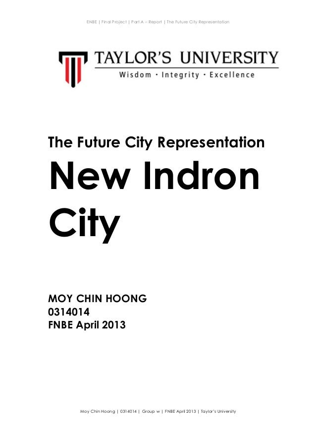 ENBE   Final Project   Part A – Report   The Future City Representation    Moy Chin Hoong   0314014   Group w   FNBE Apr...