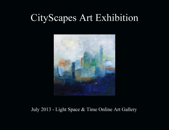 CityScapes Art Exhibition July 2013 Light Space & Time Online Art Gallery 118 Poinciana Drive, Jupiter, FL 888-490-3530 - ...