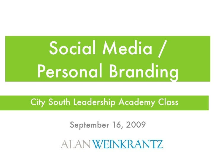 Social Media /  Personal Branding City South Leadership Academy Class           September 16, 2009