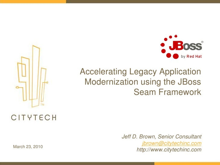 Accelerating Legacy Application Modernization using the JBoss Seam Framework<br />Jeff D. Brown, Senior Consultant<br />jb...