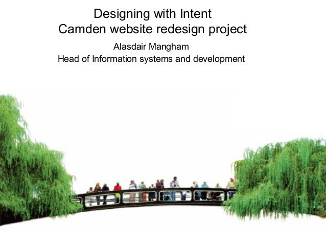 Designing with Intent Camden website redesign project Alasdair Mangham Head of Information systems and development