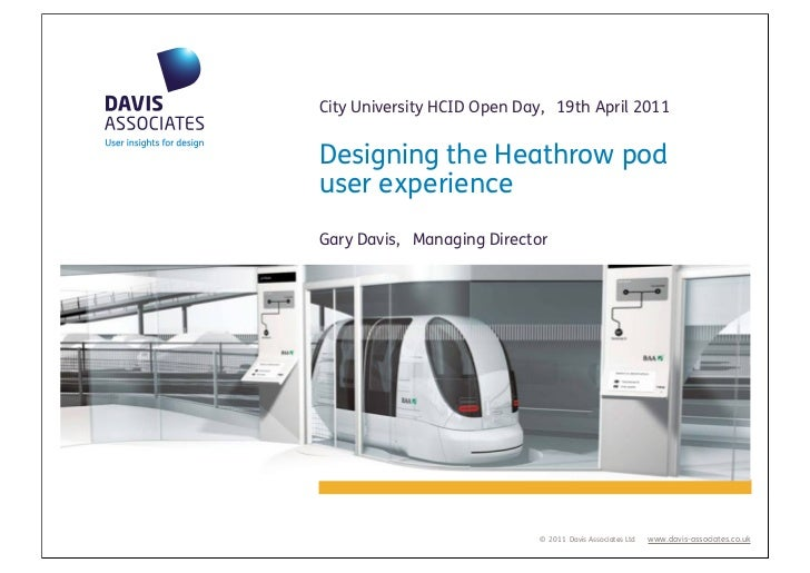 City University HCID Open Day, 19th April 2011Designing the Heathrow poduser experienceGary Davis, Managing Director      ...