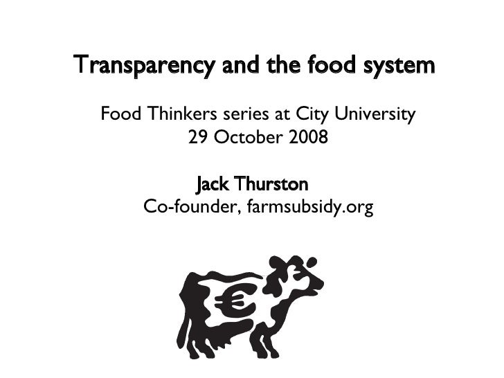 Transparency and the food system  Food Thinkers series at City University 29 October 2008 Jack Thurston  Co-founder, farms...