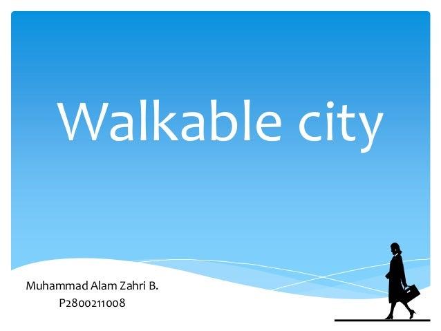 Walkable cityMuhammad Alam Zahri B.    P2800211008