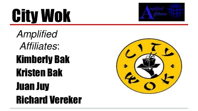 City Wok Amplified Affiliates: Kimberly Bak Kristen Bak Juan Juy Richard Vereker