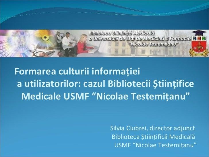 """Formarea culturii informaţiei  a utilizatorilor: cazul Bibliotecii Științifice Medicale USMF """"Nicolae Testemiţanu"""" Silvia ..."""