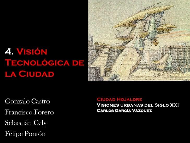 Gonzalo Castro Francisco Forero Sebastián Cely Felipe Pontón 4.  Visión Tecnológica de la Ciudad Ciudad Hojaldre Visiones ...