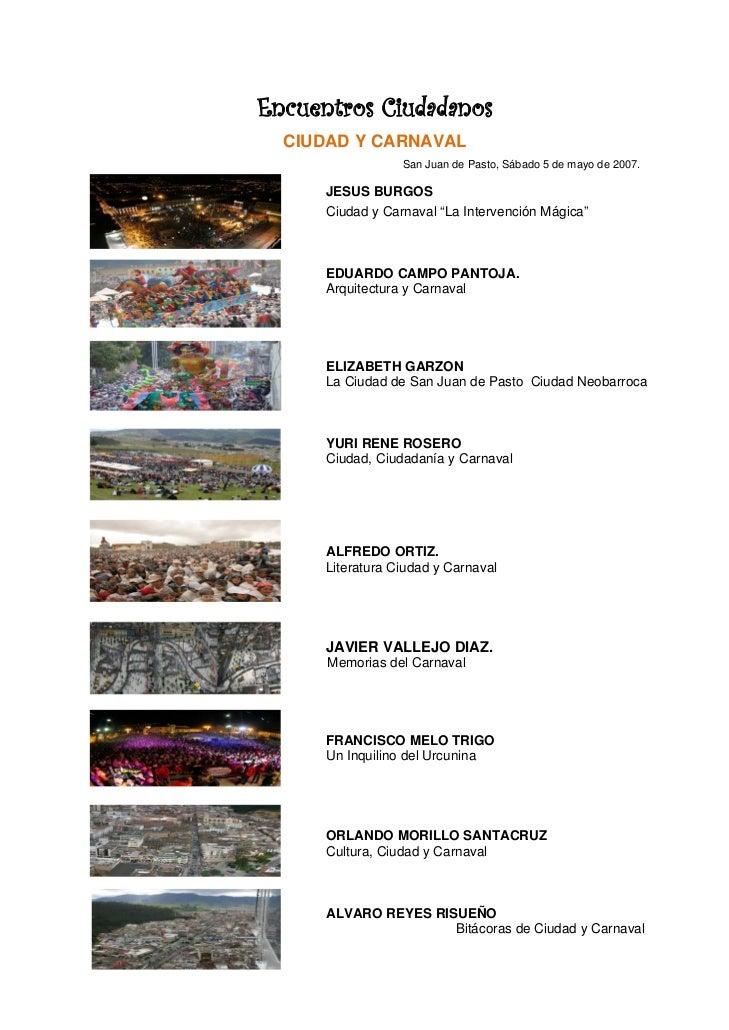 Encuentros Ciudadanos  CIUDAD Y CARNAVAL                  San Juan de Pasto, Sábado 5 de mayo de 2007.      JESUS BURGOS  ...