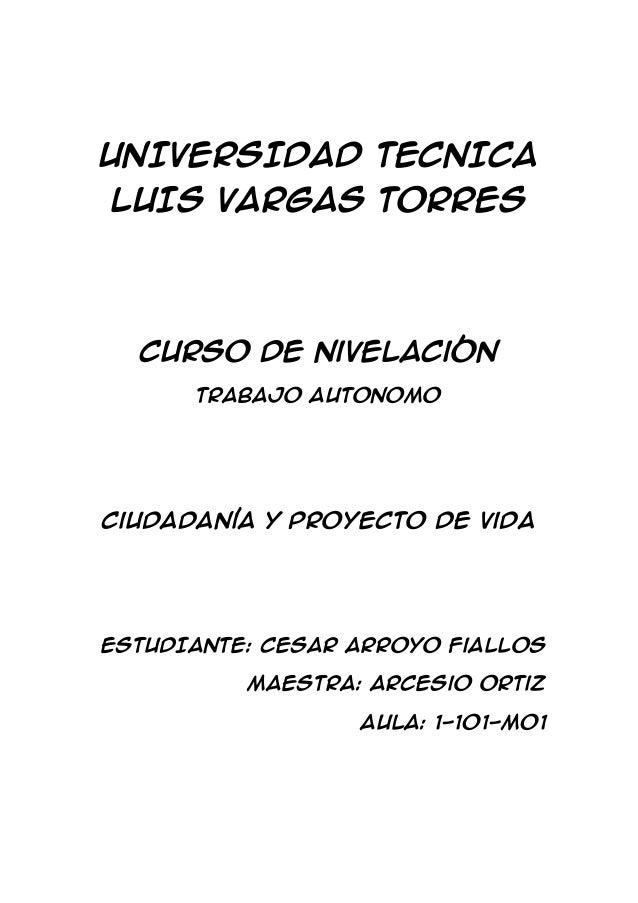 UNIVERSIDAD TECNICALUIS VARGAS TORRESCurso de nivelaciónTrabajo AUTONOMOCiudadanía y proyecto de vidaESTUDIANTE: Cesar arr...