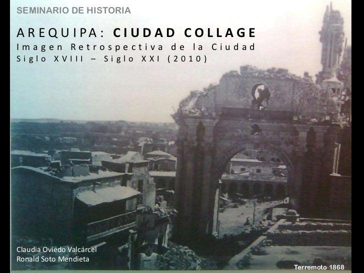 SEMINARIO DE HISTORIAA R E Q U I PA : C I U D A D C O L L A G EImagen Retrospectiva de la CiudadSiglo XVIII – Siglo XXI (2...
