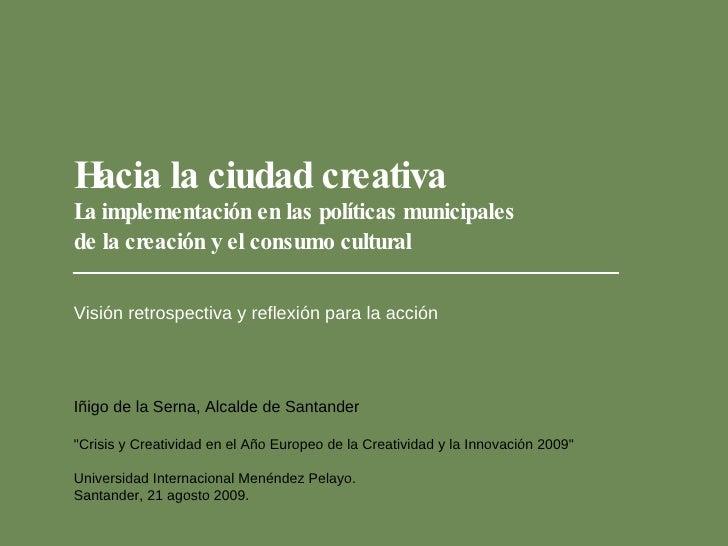 """Hacia la ciudad creativa  Visión retrospectiva y reflexión para la acción Iñigo de la Serna, Alcalde de Santander   """"..."""