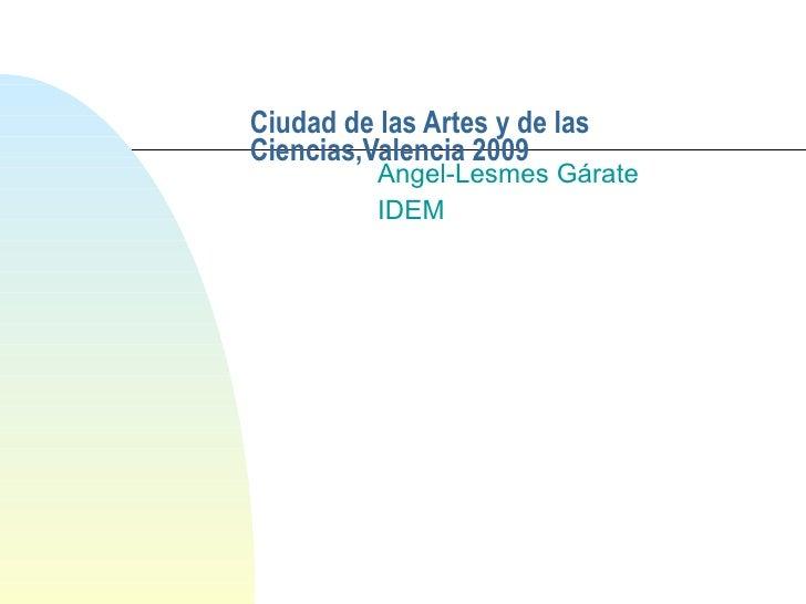 Ciudad de las Artes y de las Ciencias,Valencia 2009 Angel-Lesmes Gárate IDEM