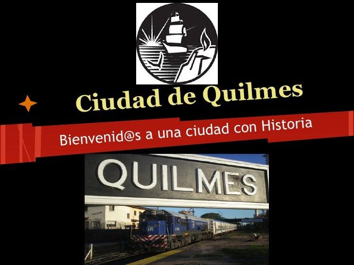 Ciudad de Quilmes                    u dad con HistoriaBienvenid@s a una ci