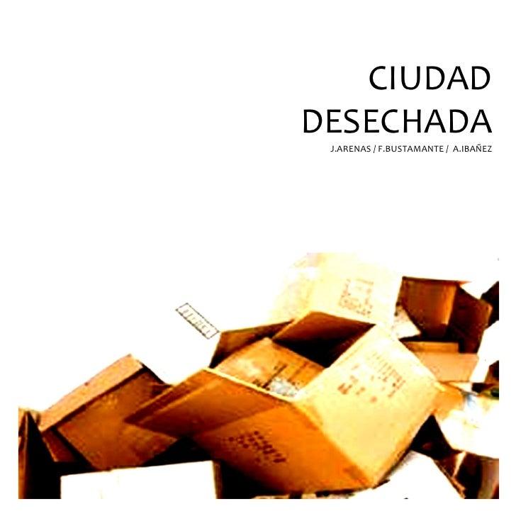 CIUDAD DESECHADA  J.ARENAS / F.BUSTAMANTE / A.IBAÑEZ