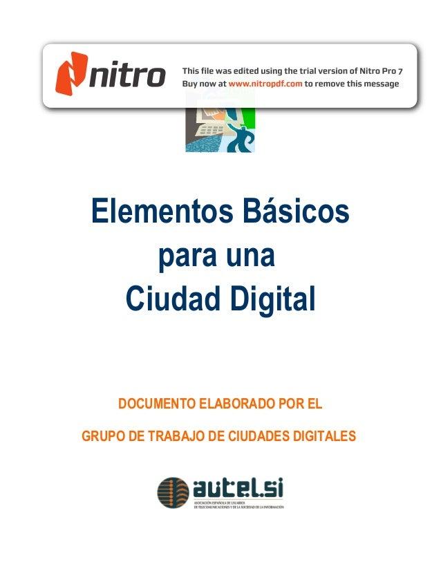 Elementos Básicos     para una   Ciudad Digital     DOCUMENTO ELABORADO POR ELGRUPO DE TRABAJO DE CIUDADES DIGITALES